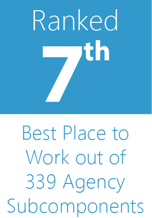 Ranked 7th Best Place to Work out of 339 Agency Subcomponents
