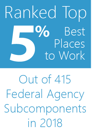 Ranked Top 5% Best Place to Work out of 415 Federal Agency Subcomponents in 2018